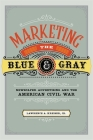 Marketing the Blue and Gray: Newspaper Advertising and the American Civil War Cover Image