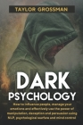 Dark Psychology: How to influence people, manage your emotions and effectively use the power of manipulation, deception and persuasion Cover Image
