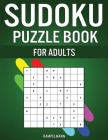 Sudoku Puzzle Book for Adults: 300 Sudokus for Adults with Instructions and Solutions Cover Image