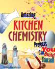 Amazing Kitchen Chemistry Projects: You Can Build Yourself (Build It Yourself) Cover Image