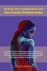 Healing after Codependent and Narcissistic Relationships: How to Overcome Toxic Codependency and Abuse of a Narcissist. Recover using Cognitive Behavi Cover Image
