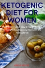 Ketogenic Diet for Women: The Ultimate Easy & Healthy Recipes for Weight Loss, Balancing Hormones and Feeling Great Cover Image