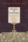 Fictions of Conversion: Jews, Christians, and Cultures of Change in Early Modern England Cover Image