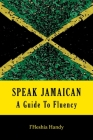 Speak Jamaican: A Guide to Fluency Cover Image