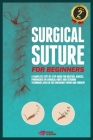 Surgical Suture for Beginners: A complete step-by-step guide for doctors, nurses, paramedics on surgical knots and suturing techniques used in the em Cover Image