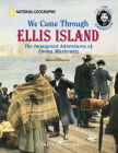 We Came Through Ellis Island: The Immigrant Adventures of Emma Markowitz Cover Image
