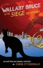 Wallaby Bruce in the Siege of Sydney: An Australian Animal Fantasy Cover Image