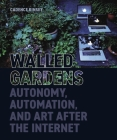 Walled Gardens: Autonomy, Automation, and Art After the Internet (British Academy Monographs) Cover Image