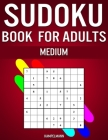 Sudoku Book for Adults Medium: 300 Sudokos for Intermediate Adult Players (With Solutions) Cover Image