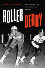 Roller Derby: The History of an American Sport (Terry and Jan Todd Series on Physical Culture and Sports) Cover Image