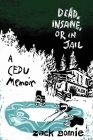 Dead, Insane, or in Jail: A CEDU Memoir Cover Image