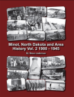 Minot, North Dakota and Area History Vol. 2 1900-1949 Cover Image