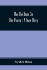 The Children On The Plains: A True Story Cover Image