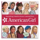 Everything I Need to Know I Learned from American Girl: Timeless Advice for Girls of All Ages Cover Image
