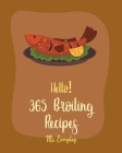 Hello! 365 Broiling Recipes: Best Broiling Cookbook Ever For Beginners [Lamb Cookbook, Chicken Wing Cookbook, Chicken Breast Recipes, Chicken Marin Cover Image