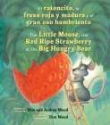 El ratoncito, la fresa roja y madura y el gran oso hambriento /The Little Mouse, the Red Ripe Strawberry, and the Big Hungry Bear (bilingual board book) Cover Image