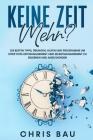 Keine Zeit mehr?: Die besten Tipps, Übungen, Hilfen und Programme um effektives Zeitmanagement und Selbstmanagement zu erlernen und anzu Cover Image