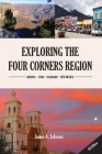 Exploring the Four Corners Region - 8th Edition: A Guide to the Southwestern United States Region of Arizona, Southern Utah, Southern Colorado & North Cover Image