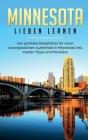 Minnesota lieben lernen: Der perfekte Reiseführer für einen unvergesslichen Aufenthalt in Minnesota inkl. Insider-Tipps und Packliste Cover Image