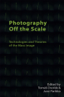 Photography Off the Scale: Technologies and Theories of the Mass Image (Technicities) Cover Image