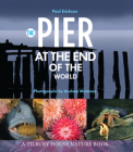 The Pier at the End of the World (Tilbury House Nature Book) Cover Image
