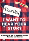 Dear Dad. I Want To Hear Your Story: A Guided Memory Journal to Share The Stories, Memories and Moments That Have Shaped Dad's Life 7 x 10 inch Cover Image
