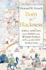 Born in Blackness: Africa, Africans, and the Making of the Modern World, 1471 to the Second World War Cover Image