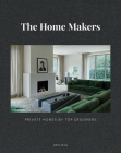 The Home Makers: Private Homes by Top Designers Cover Image