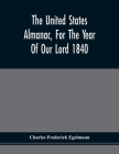 The United States Almanac, For The Year Of Our Lord 1840 Cover Image