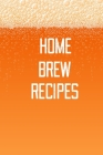 Home Brew Recipes: Home Beer Brewing Recipe and Logbook Cover Image