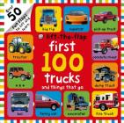 First 100 Trucks and Things That Go Lift-the-Flap: Over 50 Fun Flaps to Lift and Learn Cover Image