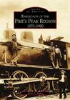 Railroads of the Pike's Peak Region: 1870-1900 (Images of Rail) Cover Image