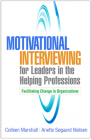 Motivational Interviewing for Leaders in the Helping Professions: Facilitating Change in Organizations (Applications of Motivational Interviewing) Cover Image