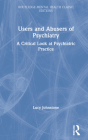 Users and Abusers of Psychiatry: A Critical Look at Psychiatric Practice (Routledge Mental Health Classic Editions) Cover Image