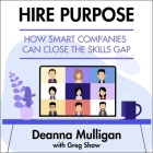Hire Purpose Lib/E: How Smart Companies Can Close the Skills Gap Cover Image