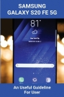 Samsung Galaxy S20 FE 5G: An Useful Guideline For User: Samsung Galaxy S20 Fe Specs Cover Image