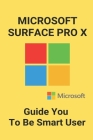Microsoft Surface Pro X: Guide You To Be Smart User: Used Surface Pro X Cover Image