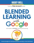 Blended Learning with Google: Your Guide to Dynamic Teaching and Learning Cover Image