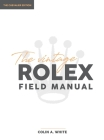 The Vintage Rolex Field Manual: An Essential Collectors Reference Guide Cover Image
