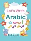 Let's Write Arabic: Arabic Writing Alphabet Age 2-8 - A Handwriting Practice Workbook - Arabic Writing Alphabet Workbook Practice For Kind Cover Image