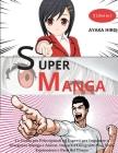 SUPER MANGA 2 libri in 1: La Guida per Principianti ed Esperti per Imparare a Disegnare Manga e Anime. Impara a Disegnare Visi, Volti, Espressio Cover Image