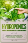 Hydroponics and Greenhouse Gardening: 2 Books in 1: The Ultimate Guide to Indoor Gardening. Learn How to Grow Fresh Fruits, Vegetables and Herbs All Y Cover Image