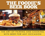 The Foodie's Beer Book: The Art of Pairing and Cooking with Beer for Any Occasion Cover Image