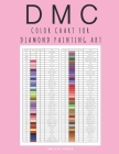 DMC Color Chart for Diamond Painting Art: Complete DMC Color Card Book for Women Cover Image