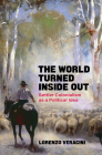 The World Turned Inside Out: Settler Colonialism as a Political Idea Cover Image