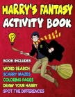 Harry's Fantasy Activity Book: Jumbo Fun Activity Book for Kids with Coloring Pages, Step by Step Drawing, Spot the differences, Scarry Mazes and Wor Cover Image