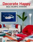 Decorate Happy: Bold, Colorful Interiors Cover Image