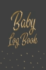 Baby Log Book: Logbook for babies - Record Diaper Changes, sleep, feedings - Notes Cover Image