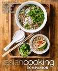 Asian Cooking Companion: Authentic Asian Recipes for Delicious Asian Foods Cover Image