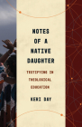Notes of a Native Daughter: Testifying in Theological Education Cover Image